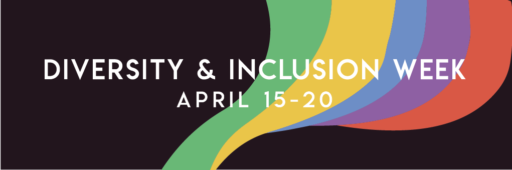Diversity and Inclusion Week, April 15-20